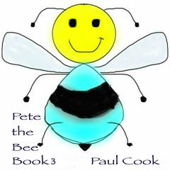 Pete the Bee Book 3 by Paul Cook