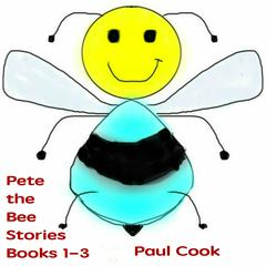 Pete the Bee Stories Books 1-3 by Paul Cook