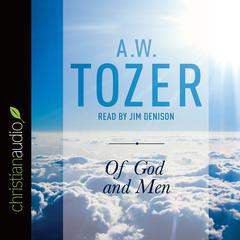 Of God and Men by A. W. Tozer