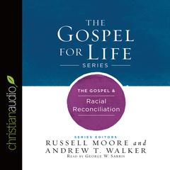 The Gospel & Racial Reconciliation by Andrew T. Walker, Russell Moore