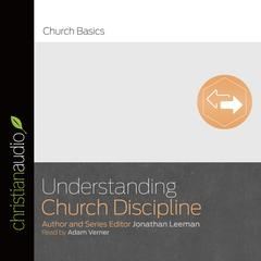 Understanding Church Discipline by Jonathan Leeman