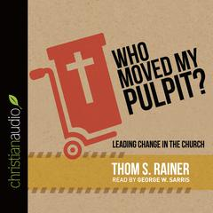Who Moved My Pulpit? by Thom S. Rainer