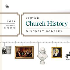 A Survey of Church History, Part 4 AD 1600-1800 Teaching Series by W. Robert Godfrey, R. C. Sproul