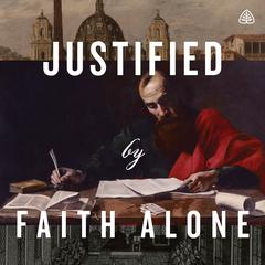 Justified By Faith Alone Teaching Series by R. C. Sproul