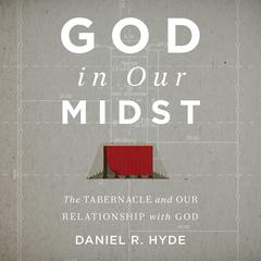 God In Our Midst Teaching Series by Daniel R. Hyde