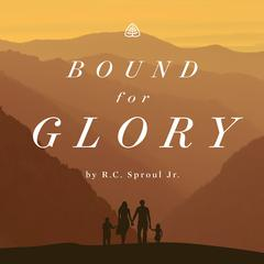 Bound For Glory Teaching Series by R. C. Sproul Jr.