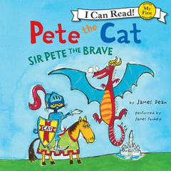 Pete the Cat: Sir Pete the Brave by James Dean