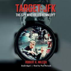 Target: JFK by Robert K. Wilcox