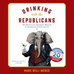 Drinking with the Republicans by Mark Will-Weber