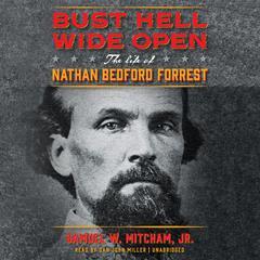 Bust Hell Wide Open by Samuel W. Mitcham Jr.