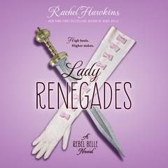 Lady Renegades: a Rebel Belle Novel by Rachel Hawkins