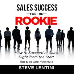 Sales Success for the Rookie by Steve Lentini
