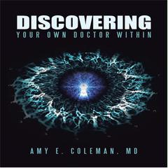 Discovering Your Own Doctor Within by Amy E. Coleman