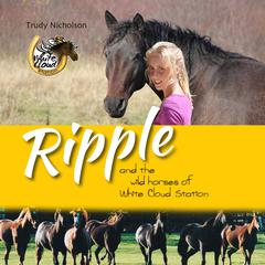 Ripple and the Wild Horses of White Cloud Station by Trudy Nicholson