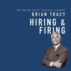 Hiring and Firing by Brian Tracy