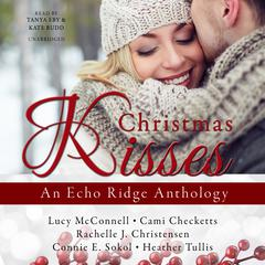 Christmas Kisses by Lucy McConnell, Cami Checketts, Rachelle J. Christensen, Connie E. Sokol, Heather Tullis