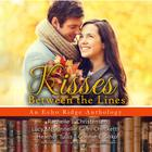 Kisses between the Lines by Rachelle J. Christensen, Lucy McConnell, Cami Checketts, Heather Tullis, Connie E. Sokol