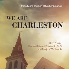 We Are Charleston by Herb Frazier, Bernard Edward Powers Jr., PhD, Marjory Wentworth
