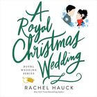 A Royal Christmas Wedding by Rachel Hauck