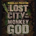 The Lost City of the Monkey God by Douglas Preston