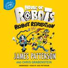 House of Robots: Robot Revolution by James Patterson, Chris Grabenstein