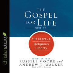 The Gospel & Religious Liberty by Russell Moore, Andrew T. Walker