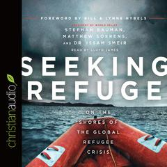 Seeking Refuge by Stephan Bauman, Matthew Soerens, Dr. Issam Smeir