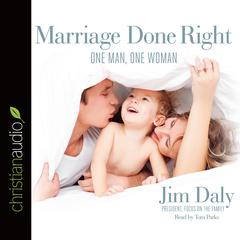 Marriage Done Right by Jim Daly