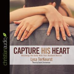 Capture His Heart by Lysa TerKeurst