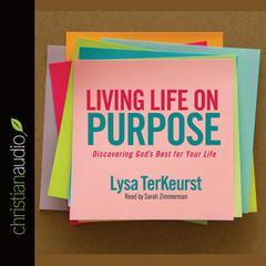Living Life on Purpose by Lysa TerKeurst