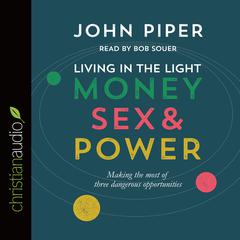 Living in the Light: Money, Sex & Power by John Piper