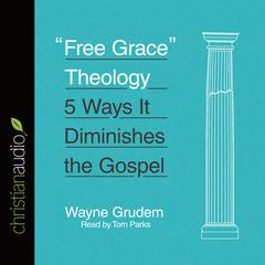 """Free Grace"" Theology by Wayne Grudem"