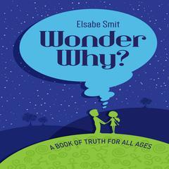 Wonder Why? by Elsabe Smit