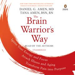 The Brain Warrior's Way by Tana Amen, BSN, RN, Daniel G. Amen, MD