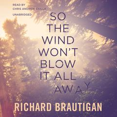 So the Wind Won't Blow It All Away by Richard Brautigan