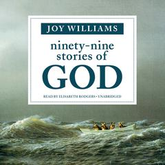 Ninety-Nine Stories of God by Joy Williams