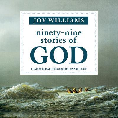 Ninety-Nine Stories of God by Joy Williams