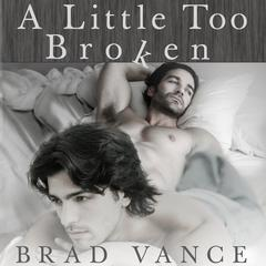 A Little Too Broken by Brad Vance