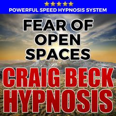 Fear Of Open Spaces: Hypnosis Downloads by Craig Beck