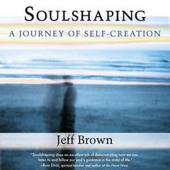 Soulshaping by Dr. Jeff Brown