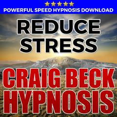 Reduce Stress: Hypnosis Downloads by Craig Beck
