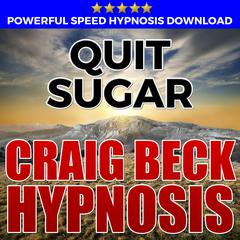 Quit Sugar: Hypnosis Downloads by Craig Beck