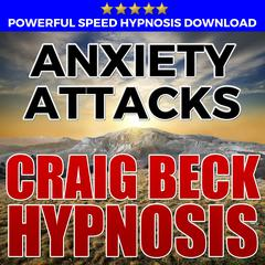 Anxiety Attacks: Hypnosis Downloads by Craig Beck