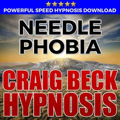 Needle Phobia: Hypnosis Downloads by Craig Beck