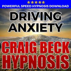 Driving Anxiety: Hypnosis Downloads by Craig Beck