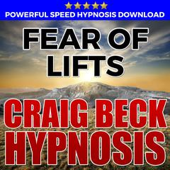Fear Of Lifts: Hypnosis Downloads by Craig Beck