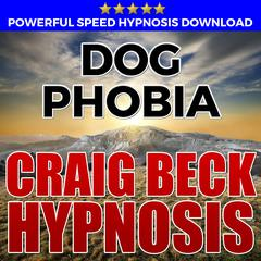 Dog Phobia: Hypnosis Downloads by Craig Beck