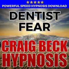 Dentist Fear: Hypnosis Downloads by Craig Beck