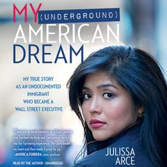 My (Underground) American Dream by Julissa Arce