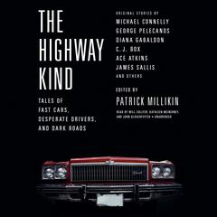 The Highway Kind: Tales of Fast Cars,  Desperate Drivers,  and Dark Roads by Patrick Millikin